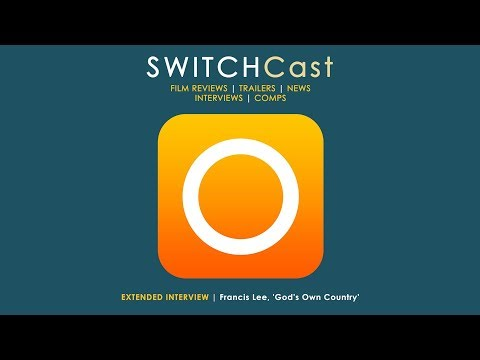 SWITCHCast: Extended Interview - Francis Lee, 'God's Own Country'