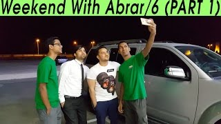 WEEKEND WITH ABRAR /6 (PART 1)