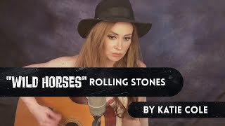 Wild Horses - Rolling Stones cover by Katie Cole