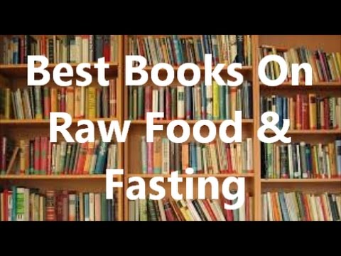 Best Books On Raw Food & Fasting