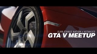 GTA V | SLRR Stance Nation x VStanced Car Meet Aftermovie