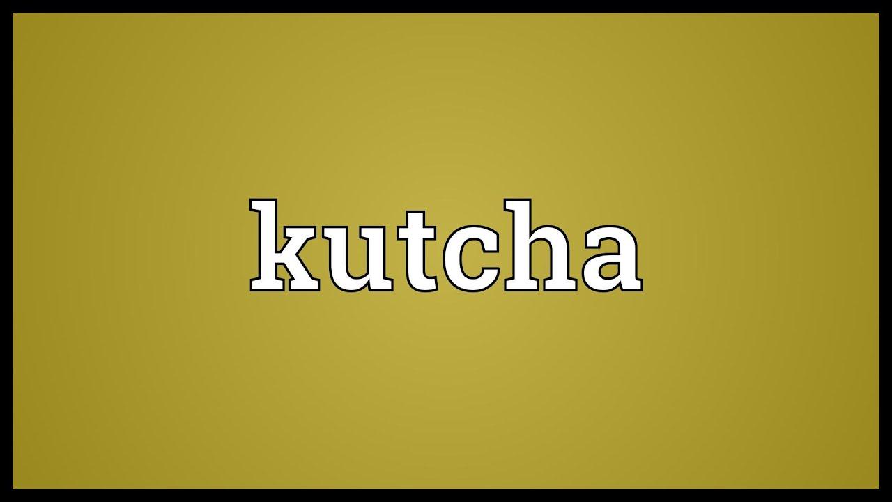 Kutcha Meaning