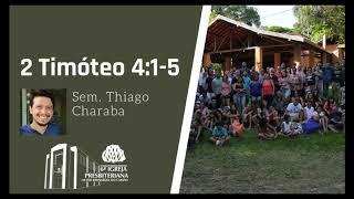 II Timóteo 4:1-5 | Sem. Thiago Charaba