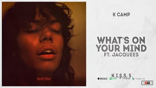 """K CAMP - """"What's On Your Mind"""" Ft. Jacquees (KISS 5)"""