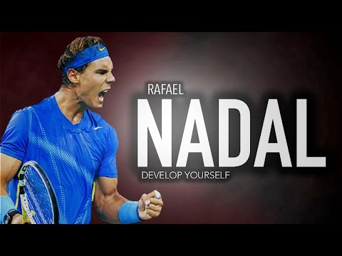 Rafael Nadal - The Ultimate Tribute - Develop Yourself ᴴᴰ