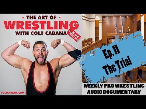 Ep 11 (THE TRIAL) - Art of Wrestling Podcast w/ Colt Cabana