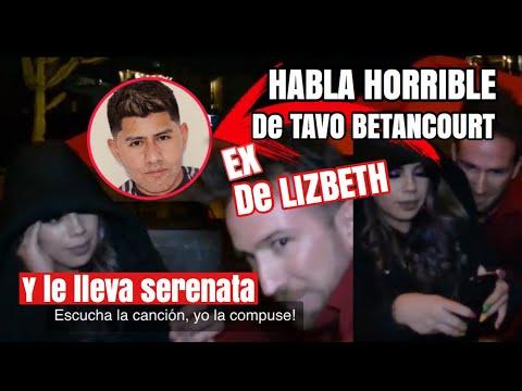 Ex de LIZBETH RODRIGUEZ habla horrible de Tavo Betancourt y le lleva serenata!
