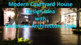 Modern Courtyard House Design Idea With Sculptural Architecture Style
