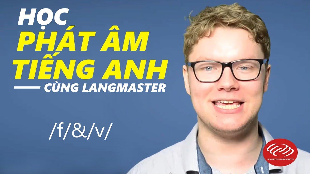 Học phát âm tiếng Anh cùng Langmaster: /f/&/v/ [Phát âm tiếng Anh chuẩn #2]