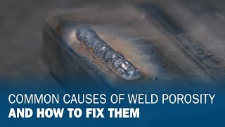 Common Causes of Weld Porosity and How to Fix Them