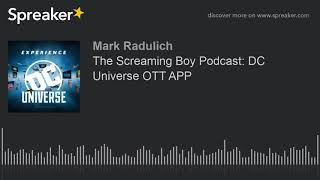 The Screaming Boy Podcast: DC Universe OTT APP