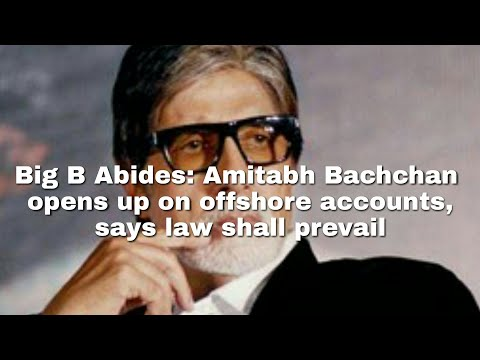 Big B Abides: Amitabh Bachchan opens up on offshore accounts