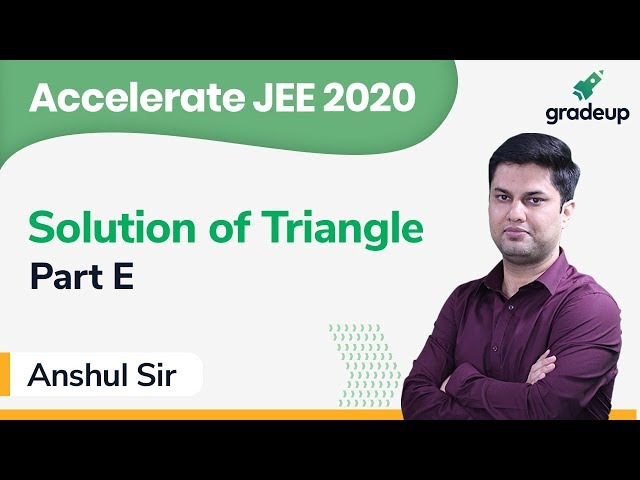 JEE 2020 | Class 33 | Mathematics | Solution of Triangle by Anshul Sir (IIT-D)