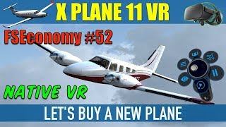 X Plane 11 Native VR FSEconomy #52 Let's Buy A New Plane Oculus Rift