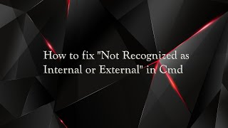 how to fix not recognized as internal or external in cmd