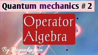 Operator Algebra ( hermitian operator, commuting operator,linear operator, Eigen value etc.)