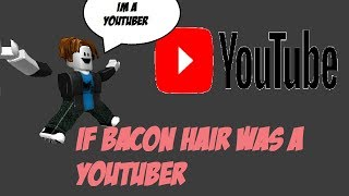 If Bacon Hair was a Youtuber ( Roblox Machinima )