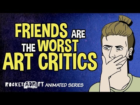 Why Friends Make The Worst Art Critics (ANIMATED)