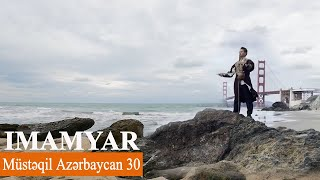 Imamyar ft. Qemerhanim & İbrahim Alizade - Müstegil Azerbaycan 30 - (Independence of Azerbaijan 30)