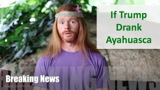 If Trump Drank Ayahuasca - Ultra Spiritual Life episode 56
