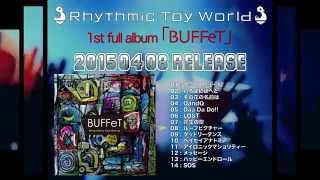 Rhythmic Toy World 1st full album「BUFFeT」全曲Trailer