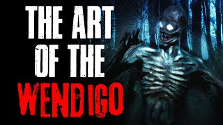 """The Art Of The Wendigo"" Creepypasta"