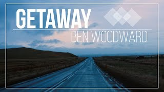 Getaway - Ben Woodward (Lyric Video)