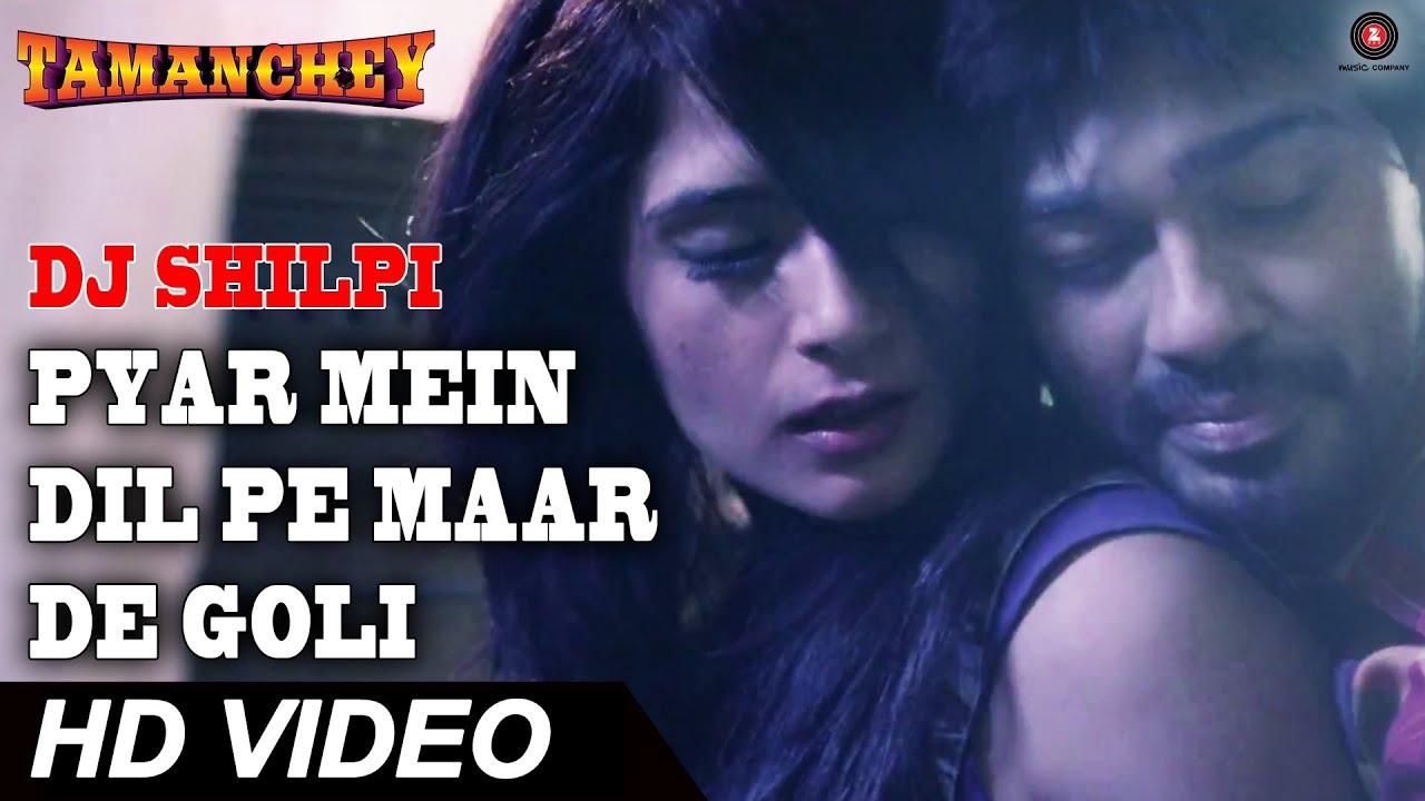 Download Pyar Mein Dil Pe Maar De Goli   DJ Shilpi & Luv O Trigger   Tamanchey   Nikhil & Richa