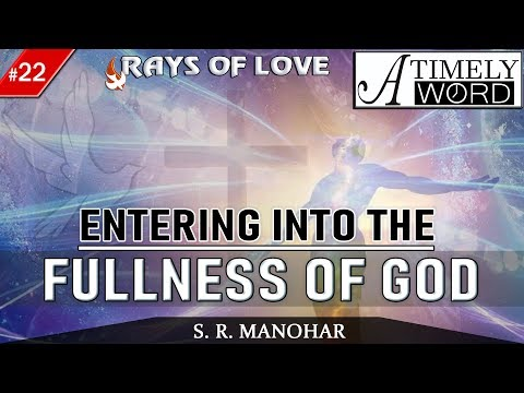 TW22| Entering into the fullness of God | S R Manohar