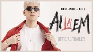 AI LA EM OFFICIAL TEASER | Duong Edward x SLIM V | Coming Soon 10-02-2019
