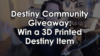 Destiny Community Giveaway: Chance to Win a 3D Printed Destiny Item!