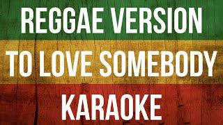 Download lagu To Love Somebody - Karaoke Reggae Version