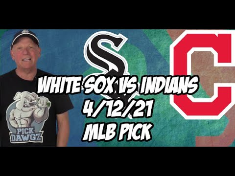 Chicago White Sox vs Cleveland Indians 4/12/21 MLB Pick and Prediction MLB Tips Betting Pick