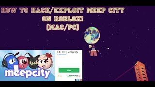 💥(MAC/PC) NEW!! How To Hack/Exploit Meep City Roblox 2018! (MAC/PC)💥
