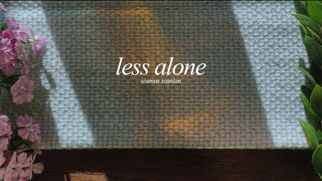 Séamus Scanlan - Less Alone (Official Lyric Video)