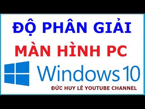Cài đặt độ Phân Giải Màn Hình Máy Tính Windows 10