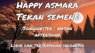 Happy asmara-Tekan semene Lirik + Terjemahan Indonesia