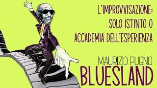 Maurizio Pugno - BLUESLAND: l'improvvisazione; solo istinto o accademia dell'esperienza?