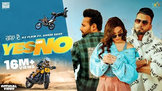 Yes Or No (Full Video) Dj Flow Ft. Shree Brar | Swaalina | Proof| B2Gether|Sky|New Punjabi Song 2021
