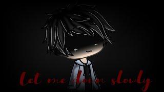 Let Me Down Slowly [GLMV] ~Gacha Life