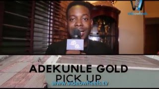 """MY SONG, PICK UP, WAS A PERSONAL EXPERIENCE"" - ADEKUNLE GOLD"