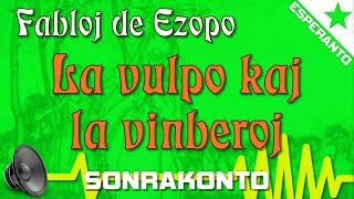 La vulpo kaj la vinberoj - Fabloj de Ezopo (sonrakonto en Esperanto)