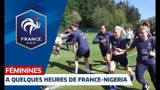 A quelques heures de Nigeria-France Féminines I FFF 2019
