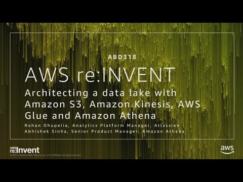 AWS re:Invent 2017: Architecting a data lake with Amazon S3, Amazon Kinesis, and Ama (ABD318)