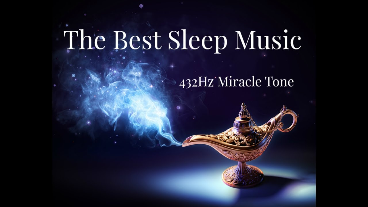 The Best Sleep Music Harmonious Easy Deep Sleep Get To Sleep Fast Effortlessly With 432Hz