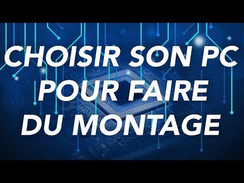 CHOISIR SON PC POUR FAIRE DU MONTAGE (INDISPENSABLE)