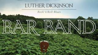 Luther Dickinson - Bar Band [Audio Stream]