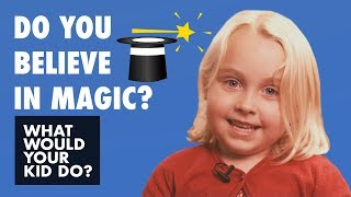Do You Believe in Magic? | What Would Your Kid Do?
