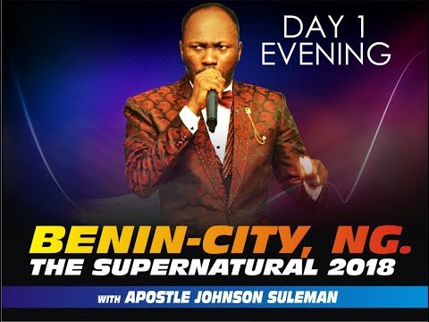 The Supernatural 2018 Benin City NG Day 1 Evening With Apostle Johnson Suleman