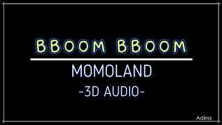 BBOOM BBOOM - MOMOLAND (3D Audio)